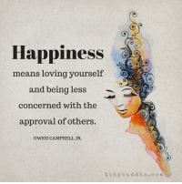 <3 Tiny Buddha  .: Happiness  means loving yourself  and being less  concerned with the  approval of others.  OWEN CAMPBELL JR.  t i n y b u d d h a c o m <3 Tiny Buddha  .