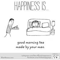 morning tea: HAPPINESS S  good morning tea  made by your man  HAPPINESS IS...  instagram.com/the official happiness is  facebook.com/its thehappypage  Olastlemon.com