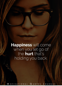 Memes, Happiness, and Back: Happiness will come  When you let go of  the hurt that's  holding you back  MOTIVATIONAL QUOTE s J o URNAL <3