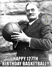 Shout out to Dr.Naismith for creating the best sport on the planet!! Happy birthday to the game of Basketball!! 🎂🎂🎂🏀🏀🏀  #MileHighGold: HAPPY 127TH  BIRTHDAY BASKETBALL! Shout out to Dr.Naismith for creating the best sport on the planet!! Happy birthday to the game of Basketball!! 🎂🎂🎂🏀🏀🏀  #MileHighGold