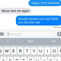 Great couple. Can't figure out why they didn't last!: Happy 21st shithead  Never text me again  Usually people just say thank  you douche ass  Delivered  Message  The  I'm  Q W E R T Y U I O Great couple. Can't figure out why they didn't last!