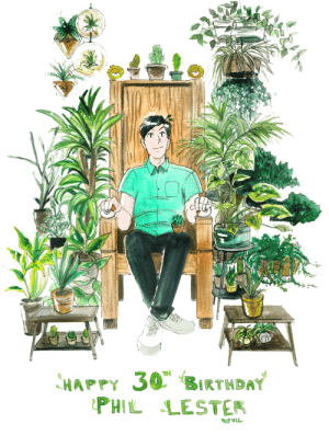 incaseyouart:  Happy 30th birthday @amazingphil 3 Thanks for sharing all of your funny stories with us over the years!!! There are (hopefully) 30 plants in there - some might be hidden behind other ones. : HAPPY 30','BIRTHDAY  PHIL LESTER incaseyouart:  Happy 30th birthday @amazingphil 3 Thanks for sharing all of your funny stories with us over the years!!! There are (hopefully) 30 plants in there - some might be hidden behind other ones.