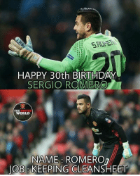 Happy bday Wall Sergio Romero 🙌🙌🙌 . Have a great day ❤ . Pic : The United World (facebook) . mufc manchesterunited ggmu mourinho davesaves reddevils oldtrafford darmian mkhitaryan ibrahimovic bailly pogba waynerooney martial anderherrera rashford philjones daleyblind lingard ashleyyoung valencia lukeshaw smalling daviddegea juanmata manutd14_ manutd14_id: HAPPY 30th BIRTHDAY  SERGIO ROMERO  T WORLD  UNITED  NAME: ROMEROn  JOB KEEPING  CLEANSHEET Happy bday Wall Sergio Romero 🙌🙌🙌 . Have a great day ❤ . Pic : The United World (facebook) . mufc manchesterunited ggmu mourinho davesaves reddevils oldtrafford darmian mkhitaryan ibrahimovic bailly pogba waynerooney martial anderherrera rashford philjones daleyblind lingard ashleyyoung valencia lukeshaw smalling daviddegea juanmata manutd14_ manutd14_id