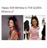 30????? damn: Happy 30th Birthday to THE QUEEN,  Rihanna 30????? damn
