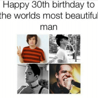 AHHH: Happy 30th birthday to  the worlds most beautiful  man AHHH