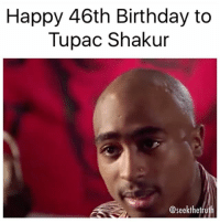 Happy birthday to one of the greatest rappers to ever live 2Pac makaveli Tupac pac: Happy 46th Birthday to  Tupac Shakur  @seekthetruth Happy birthday to one of the greatest rappers to ever live 2Pac makaveli Tupac pac
