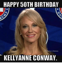 Conway, Memes, and 🤖: HAPPY 50TH BIRTHDAY  F/B Andy's Memes  KELLY ANNE CONWAY
