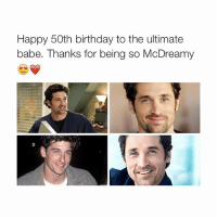one like = one birthday wish 😩💖: Happy 50th birthday to the ultimate  babe. Thanks for being so McDreamy one like = one birthday wish 😩💖