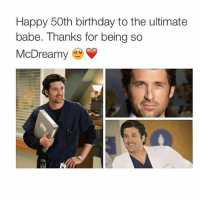 tag a friend ⬇️ patrickdempsey McDreamy happybirthday happybirthdaypatrickdempsey derekshepherd: Happy 50th birthday to the ultimate  babe. Thanks for being so  McDreamy tag a friend ⬇️ patrickdempsey McDreamy happybirthday happybirthdaypatrickdempsey derekshepherd