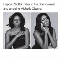 Memes, Michelle Obama, and Phenomenal: Happy 53rd Birthday to the phenomenal  and amazing Michelle Obama I'm just so sad that we are all having to face the reality of T***** as POTUS and plagiarist Melania as FLOTUS. I love Michelle so much and she deserves everything pure and good on our sad little planet. on a side note, BLACK DONT CRACK