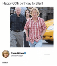 Birthday, Ironic, and Wow: Happy 60th birthday to Ellen!  Owen Wilson  @OwenWilson  drgrayfang  WOW Ellen is 60? Wow.