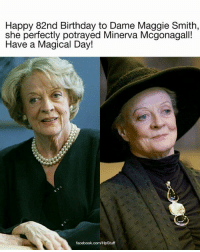HAPPY BIRTHDAY MAGGIE SMITH💝    ~ Padfoot the Shadowhunter who loves to eat: Happy 82nd Birthday to Dame Maggie Smith,  she perfectly potrayed Minerva Mcgonagall!  Have a Magical Day!  facebook.com/HpStuff HAPPY BIRTHDAY MAGGIE SMITH💝    ~ Padfoot the Shadowhunter who loves to eat