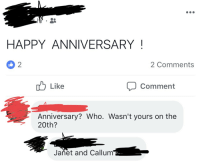 HAPPY ANNIVERSARY !: HAPPY ANNIVERSARY!  2 Comments  Like  Comment  Anniversary? Who. Wasn't yours on the  20th?  Janet and Callum HAPPY ANNIVERSARY !