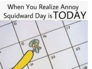 Happy Annoy Squidward day: Happy Annoy Squidward day