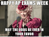 may the odds be ever in your favor: HAPPY AP EXAMS WEEK  MAY THE ODDS BEEVERIN  YOUR FAVOR  made on imgur