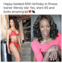 Happy Belated: Happy belated 65th birthday to fitness  trainer Wendy lda! Yes, she's 65 and  looks amazing