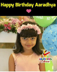 Birthday Wishes To #AaradhyaBachchan :): Happy Birthday Aaradhya  TO  LAUGHING  olowrs Birthday Wishes To #AaradhyaBachchan :)