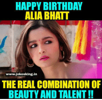 One Of The Finest Actress Of Bollywood❤: HAPPY BIRTHDAY  ALIA BHATT  www.jokesking in  THE REAL COMBINATION OF  BEAUTY AND TALENT!! One Of The Finest Actress Of Bollywood❤
