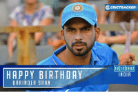 Memes, Pacer, and Indian: HAPPY BIRTHDAY  BAR INDER SRAN  O CRICTRACKER  1012 1992  INDIA Indian left-arm pacer Barinder Sran is celebrating his 24th birthday today.