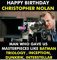 Batman, Birthday, and Inception: HAPPY BIRTHDAY  CHRISTOPHER NOLAN  RV  C J  WWW.RVCJ.COM  MAN WHO GAVE US  MASTERPIECES LIKE BATMAN  TRIOLOGY, INCEPTION,  DUNKRIK, INTERSTELLAR Happy Birthday Nolan! rvcjinsta