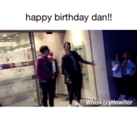 Birthday, Memes, and Videos: happy birthday dan!!  Whiskery Howlter this is from 2013 but it's still the cutest video- happy birthday @danisnotonfire ! ive gotten to grow up watching your videos and watch you grow as well and see you achieve such wonderful things, im really proud of you and i hope your 26th birthday is one to remember <3