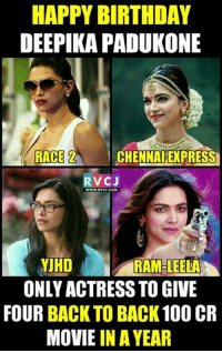 Deepika Padukone...: HAPPY BIRTHDAY  DEEPIKA PADUKONE  RACE  2  CHENNALTEKPRESS  RVCJ  www.RWCU.COM  VIHD  RAM-LEELA  ONLY ACTRESS TO GIVE  FOUR BACK TO BACK 100 CR  MOVIE IN A YEAR Deepika Padukone...