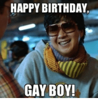 Gay Happy Birthday Meme: HAPPY BIRTHDAY,  GAY BOY!