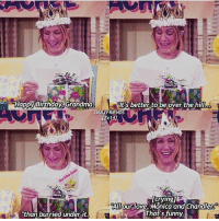 Omg dying! 😂😂: Happy Birthday Grandma.  It's better to be over the hill  DAILY FRIENDS  Icryingj  All our love, Monica and Chandler  That's funny  than burried under it Omg dying! 😂😂