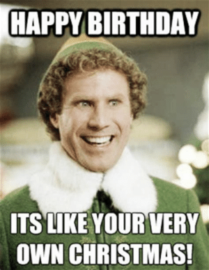 Funny Happy Birthday Son Meme | www.picturesso.com: HAPPY BIRTHDAY  ITSLIKE YOUR VERY  OWN CHRISTMAS! Funny Happy Birthday Son Meme | www.picturesso.com