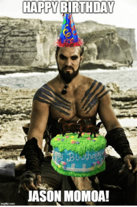 Birthday: HAPPY BIRTHDAY  JASON MOMOA!