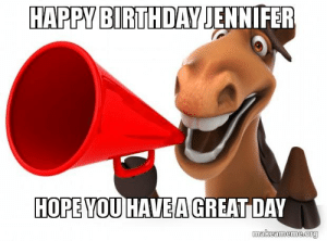 Happy birthday jennifer Hope you have a great day | Make a Meme: HAPPY BIRTHDAY JENNIFER  0  HOPE YOU HAVE A GREAT DA  makeameme-org Happy birthday jennifer Hope you have a great day | Make a Meme