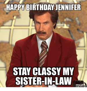 Read Now: Trending 24 Sister in Law Memes - Quotes and Humor: HAPPY BIRTHDAY JENNIFER  STAY CLASSY MY  SISTER-IN-LAW  memes.com Read Now: Trending 24 Sister in Law Memes - Quotes and Humor