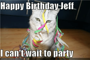Birthday, Funny, and Party: Happy Birthday-leff  I can't wait to party  ICANHASCHEEZEURGER CoM Happy Birthday Jeff I can't wait to party - Cheezburger - Funny ...