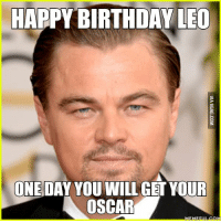 HAPPY BIRTHDAY LEO  ONED  YOU WILL GET YOUR  DAY OSCAR  MEME EULCOM