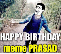 Happy Birthday meme PRASAD ! Many many happy returns of the day !: HAPPY BIRTHDAY  meme PRASAD Happy Birthday meme PRASAD ! Many many happy returns of the day !
