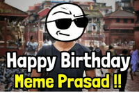 "Let's take a moment and wish "" Happy Birthday"" to one of our meme prasads !! 😁: Happy Birthday  Meme Prasad Let's take a moment and wish "" Happy Birthday"" to one of our meme prasads !! 😁"
