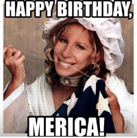 Happy 4th!! barbrastreisand meme barbrameme haha love queen diva gay werk fierce greateststar greatestsinger hellogorgeous boss fourthofjuly julyfourth: HAPPY BIRTHDAY  MERICA! Happy 4th!! barbrastreisand meme barbrameme haha love queen diva gay werk fierce greateststar greatestsinger hellogorgeous boss fourthofjuly julyfourth