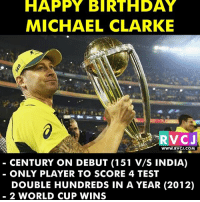 Happy Birthday Michael Clarke rvcjinsta: HAPPY BIRTHDAY  MICHAEL CLARKE  WWW. RVCJ.COM  CENTURY ON DEBUT (151 V/S INDIA)  ONLY PLAYER TO SCORE 4 TEST  DOUBLE HUNDREDS IN A YEAR (2012)  2 WORLD CUP WINS Happy Birthday Michael Clarke rvcjinsta
