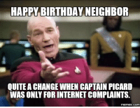 picard: HAPPY BIRTHDAY NEIGHBOR  QUITE A CHANGE WHEN CAPTAIN PICARD  WAS ONLY FOR INTERNET COMPLAINTS.  COM