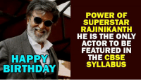 Happy birthday Rajnisir.. rvcjinsta: HAPPY  BIRTHDAY  POWER OF  SUPERSTAR  RAJINIKANTH  HE IS THE ONLY  ACTOR TO BE  FEATURED IN  THE CBSE  SYLLABUS Happy birthday Rajnisir.. rvcjinsta