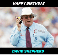 Happy Birthday to the man who stood in 92 test and a record 6 cricket world cup !: HAPPY BIRTHDAY  S Cricket  rates  DAVID SHEPHERD Happy Birthday to the man who stood in 92 test and a record 6 cricket world cup !