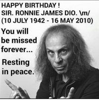 schoolofmetal: HAPPY BIRTHDAY!  SIR. RONNIE JAMES DIO. m/  (10 JULY 1942 16 MAY 2010)  You will  be missed  forever...  Resting  n peace. schoolofmetal