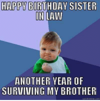 Success Kid & Happy Birthdays: HAPPY BIRTHDAY SISTER  IN LAW  ANOTHER YEAR OF  SURVIVING MY BROTHER  quick meme com Success Kid & Happy Birthdays