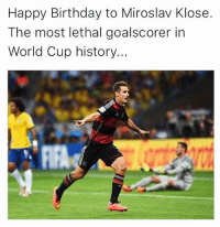 Birthday, Memes, and World Cup: Happy Birthday to Miroslav Klose  The most lethal goalscorer in  World Cup history... Finisher 👌🏽🎯 Klose HBD