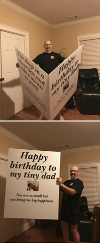 Birthday, Dad, and Funny: Happy  birthday to  my tiny dad  You are so small but  you bring me big happiness A friend gave her dad the most enormous birthday gift