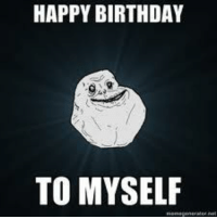 Today is my birthday. Pic related: HAPPY BIRTHDAY  TO MYSELF Today is my birthday. Pic related