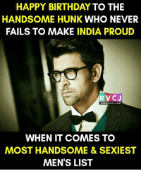 Happy Birthday Hrithik Roshan rvcjinsta: HAPPY BIRTHDAY  TO THE  HANDSOME HUNK WHO NEVER  FAILS TO MAKE  INDIA PROUD  RVCJ  WHEN IT COMES TO  MOST HANDSOME & SEXIEST  MEN'S LIST Happy Birthday Hrithik Roshan rvcjinsta