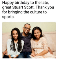 Abc, Birthday, and Espn: Happy birthday to the late,  great Stuart Scott. Thank you  for bringing the culture to  sports. ☺️✊Stuart Scott grew up in Winston Salem, North Carolina, and graduated from the University of North Carolina at Chapel Hill. While at UNC, Scott also played wide receiver and defensive back on the football team. In 1987, Scott graduated from UNC with a B.A. in speech communication. He began his career with various local television stations before joining ESPN in 1993. Although there were already accomplished African-American sportscasters, his blending of hip hop culture with sportscasting was unique for television. By 2008, he was a staple in ESPN's programming, and also began on ABC as lead host for their coverage of the NBA. His resting place is at Raleigh Memorial Park, Raleigh, North Carolina.