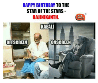 Memes, Indian, and 🤖: HAPPY BIRTHDAY  TO THE  STAR OF THE STARS  RAJINIKANTH  KABALI  ONSCREEN  OFFSCREEN  InDIAn There is so much to idolise from our Superstar! #HappyBirthdayRajnikanth