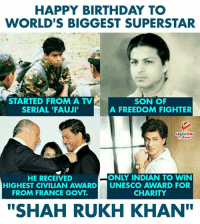 "Birthday Wishes To #KingKhan aka #ShahrukhKhan 🎂: HAPPY BIRTHDAY TO  WORLD'S BIGGEST SUPERSTAR  STARTED FROM A TV  SERIAL 'FAUJI  SON OF  A FREEDOM FIGHTER  HING  HE RECEIVED  ONLY INDIAN TO WIN  HIGHEST CIVILIAN AWARD UNESCO AWARD FOR  FROM FRANCE GOVT.  CHARITY  ""SHAH RUKH KHAN Birthday Wishes To #KingKhan aka #ShahrukhKhan 🎂"